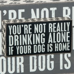 """I'm Not Drinking Alone if My Dog is Home"" Vintage Wooden Box Sign"