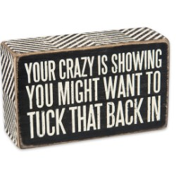 """Your Crazy is Showing"" 5"" x 3"" Rustic Wooden Box Sign"